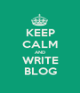 KEEP CALM AND WRITE BLOG - Personalised Poster A1 size