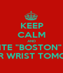 """KEEP CALM AND WRITE """"BOSTON"""" ON YOUR WRIST TOMORRW - Personalised Poster A1 size"""