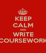 KEEP CALM AND WRITE COURSEWORK - Personalised Poster A1 size