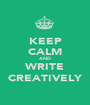 KEEP CALM AND WRITE CREATIVELY - Personalised Poster A1 size