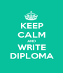KEEP CALM AND WRITE DIPLOMA - Personalised Poster A1 size
