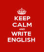 KEEP CALM AND WRITE  ENGLISH  - Personalised Poster A1 size