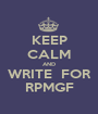 KEEP CALM AND WRITE  FOR RPMGF - Personalised Poster A1 size