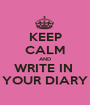 KEEP CALM AND WRITE IN  YOUR DIARY - Personalised Poster A1 size