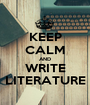 KEEP CALM AND WRITE LITERATURE - Personalised Poster A1 size