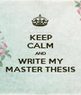 KEEP CALM AND WRITE MY MASTER THESIS - Personalised Poster A1 size