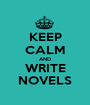 KEEP CALM AND WRITE NOVELS - Personalised Poster A1 size
