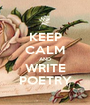 KEEP CALM AND WRITE POETRY - Personalised Poster A1 size