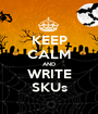KEEP CALM AND WRITE SKUs - Personalised Poster A1 size