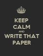 KEEP CALM AND WRITE THAT PAPER - Personalised Poster A1 size