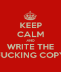 KEEP CALM AND WRITE THE FUCKING COPY - Personalised Poster A1 size