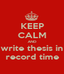 KEEP CALM AND write thesis in record time - Personalised Poster A1 size