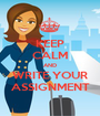 KEEP CALM AND WRITE YOUR ASSIGNMENT - Personalised Poster A1 size