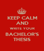 KEEP CALM AND WRITE YOUR BACHELOR'S THESIS - Personalised Poster A1 size