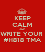 KEEP CALM AND WRITE YOUR  #H818 TMA - Personalised Poster A1 size