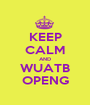 KEEP CALM AND WUATB OPENG - Personalised Poster A1 size
