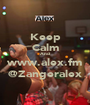 Keep Calm And www.alex.fm @Zangeralex - Personalised Poster A1 size