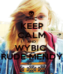 KEEP CALM AND WYBIC  RUDE MENDY - Personalised Poster A1 size