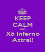 KEEP CALM AND Xô Inferno Astral! - Personalised Poster A1 size