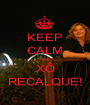 KEEP CALM AND XÔ RECALQUE! - Personalised Poster A1 size