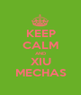 KEEP CALM AND XIU MECHAS - Personalised Poster A1 size