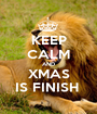 KEEP CALM AND XMAS IS FINISH  - Personalised Poster A1 size