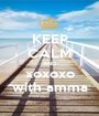 KEEP CALM AND xoxoxo with amma - Personalised Poster A1 size