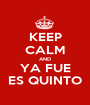 KEEP CALM AND YA FUE ES QUINTO - Personalised Poster A1 size