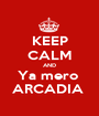 KEEP CALM AND Ya mero  ARCADIA  - Personalised Poster A1 size