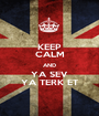 KEEP CALM AND YA SEV YA TERK ET - Personalised Poster A1 size