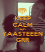 KEEP CALM AND YAASTEEEN GRR - Personalised Poster A1 size