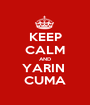 KEEP CALM AND YARIN  CUMA - Personalised Poster A1 size