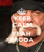 KEEP CALM AND YEAH  BRODA - Personalised Poster A1 size