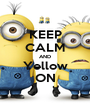 KEEP CALM AND Yellow ON - Personalised Poster A1 size