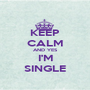 KEEP CALM AND YES I'M SINGLE - Personalised Poster A1 size
