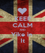 KEEP CALM AND Yike in  It - Personalised Poster A1 size
