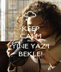 KEEP CALM AND YINE YAZ'I BEKLE! - Personalised Poster A1 size