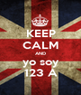 KEEP CALM AND yo soy 123 A - Personalised Poster A1 size