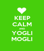 KEEP CALM AND YOGLI MOGLI - Personalised Poster A1 size