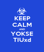 KEEP CALM AND YOKSE TIUxd - Personalised Poster A1 size