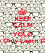 KEEP CALM AND YOLO You Only Learn Once - Personalised Poster A1 size