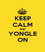 KEEP CALM AND YONGLE ON - Personalised Poster A1 size