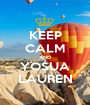 KEEP CALM AND YOSUA LAUREN - Personalised Poster A1 size