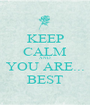 KEEP CALM AND YOU ARE...  BEST  - Personalised Poster A1 size
