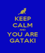 KEEP CALM AND YOU ARE GATAKI - Personalised Poster A1 size