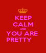 KEEP CALM AND YOU ARE  PRETTY     - Personalised Poster A1 size