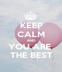 KEEP CALM AND YOU ARE  THE BEST - Personalised Poster A1 size