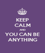 KEEP CALM AND YOU CAN BE ANYTHING - Personalised Poster A1 size
