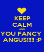 KEEP CALM AND YOU FANCY  ANGUS!!!!! :P - Personalised Poster A1 size