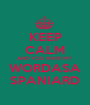 KEEP CALM AND YOU HAVE MY WORDASA SPANIARD - Personalised Poster A1 size
